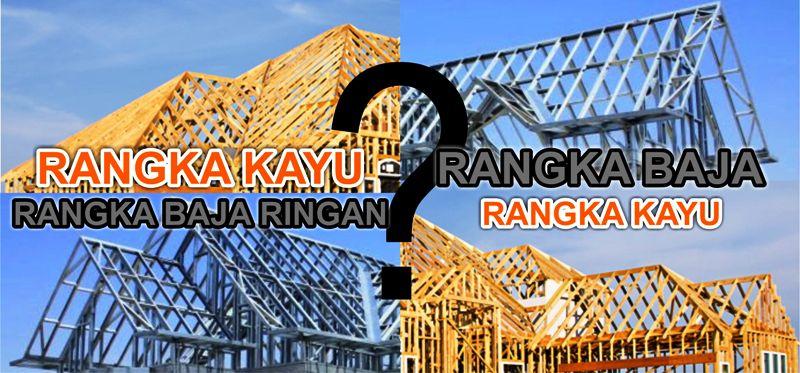 Konstruksi Rangka Atap Rumah Kayu atau Baja Ringan?